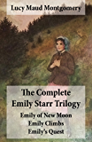 The Complete Emily Starr Trilogy: Emily of New Moon + Emily Climbs + Emily's Quest: Unabridged