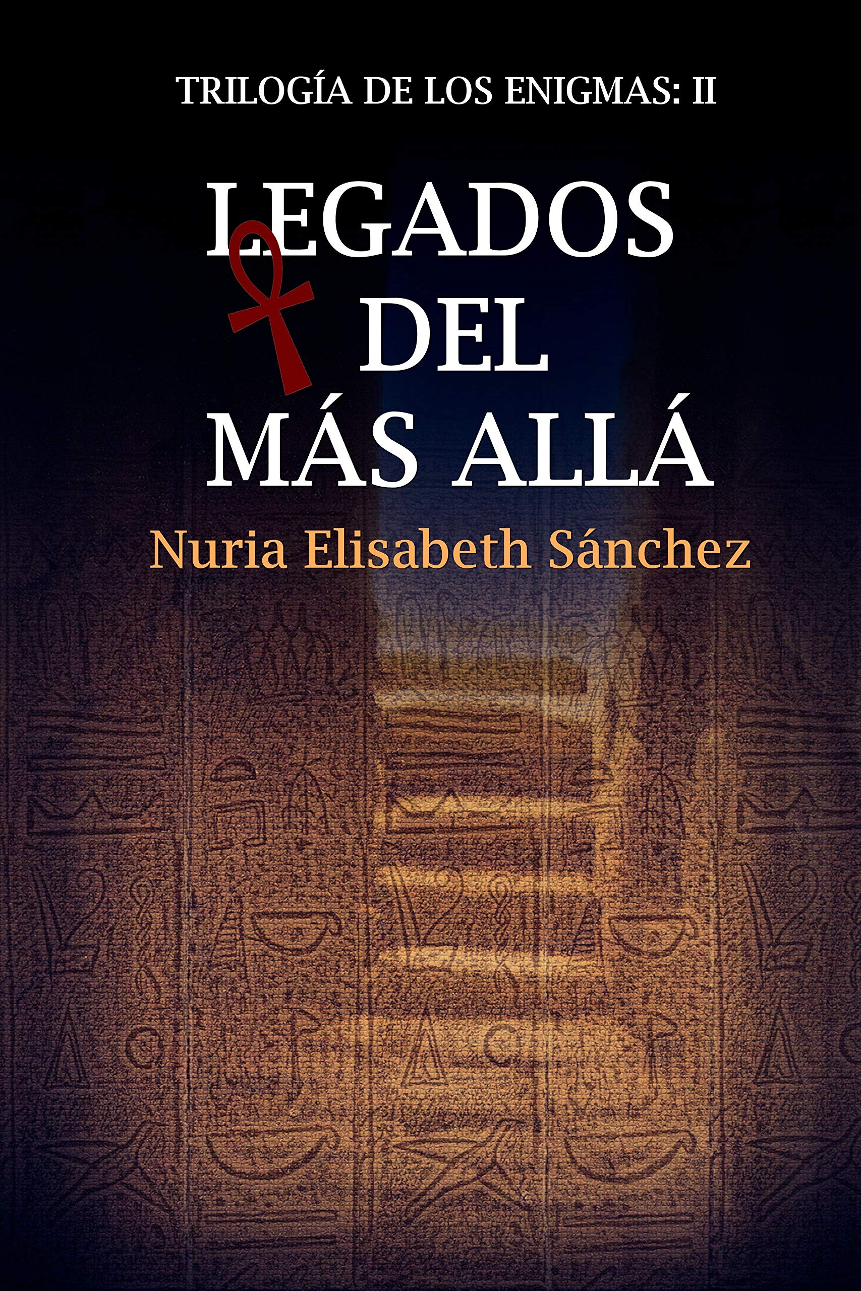 Legados del más allá: Trilogía de los enigmas: Parte II por Nuria Elisabeth Sánchez