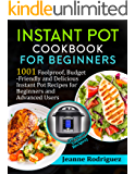 Instant Pot Cookbook for Beginners: 1001 Foolproof, Budget-Friendly and Delicious Instant Pot Recipes for Beginners and  advanced Users (Pressure Cooker Recipes)