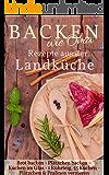 Backen wie Oma - Rezepte aus der Landküche ( Sammelband ): Die besten Rezepte aus: Brot backen + Plätzchen backen + Kuchen im Glas + 1 Rührteig – 55 Kuchen ... verzieren (Backen - die besten Rezepte 18)