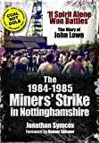The 1984/85 Miners Strike in Nottinghamshire: 'If Spirit Alone Won Battles': The Diary of John Lowe