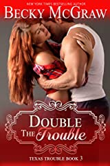 Double the Trouble: Texas Trouble Series Book 3 Kindle Edition