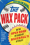 The Wax Pack: On the Open Road in Search of Baseball's Afterlife