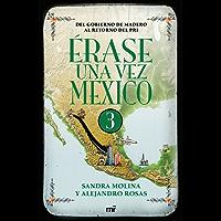 Érase una vez México 3: Del gobierno de Madero al retorno del PRI.