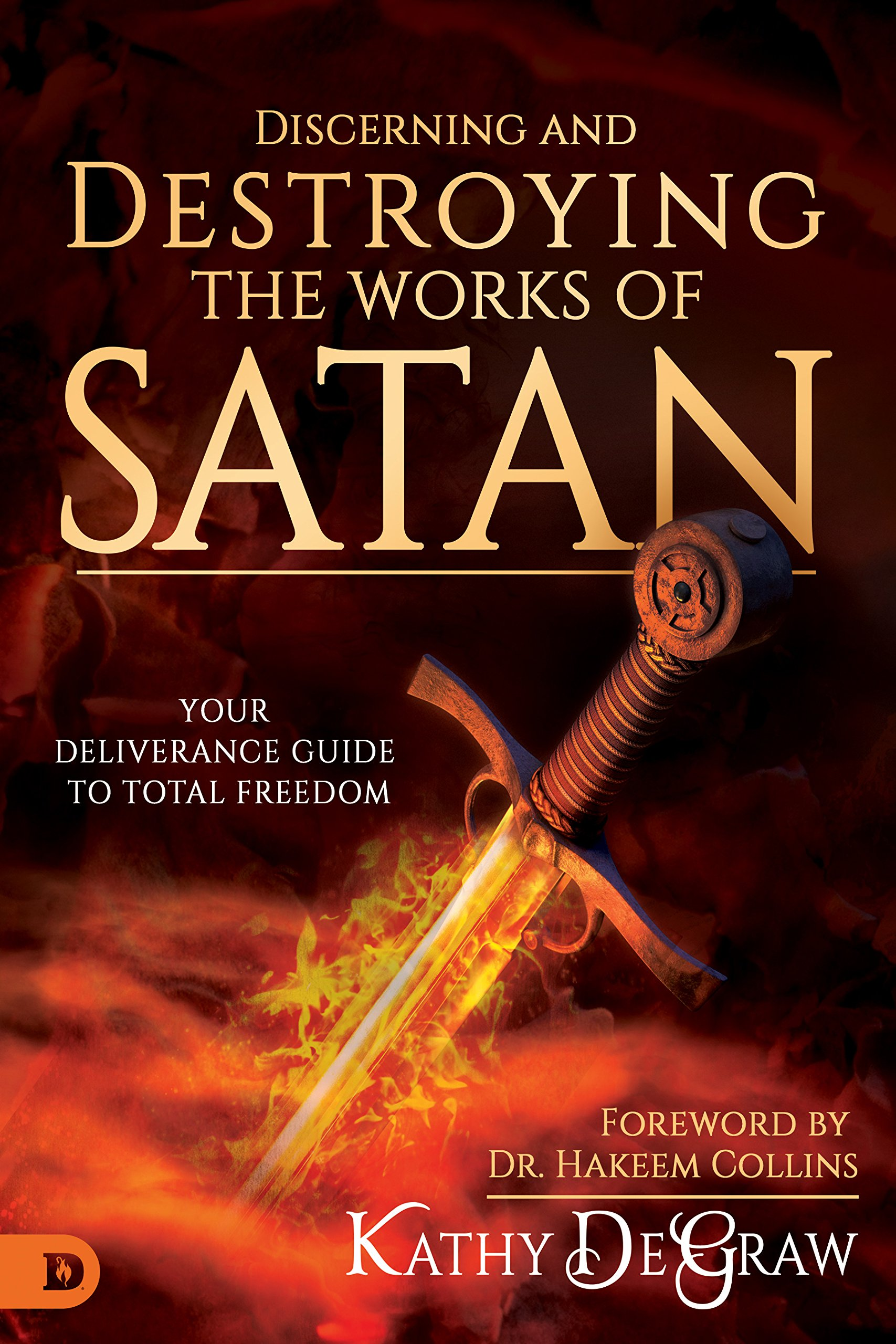 Discerning and Destroying the Works of Satan: Your Deliverance Guide to  Total Freedom: Kathy DeGraw, Hakeem Collins: 9780768443448: Amazon.com:  Books