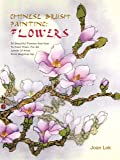 Chinese Brush Painting: Flowers: 36 Beautiful Flowers and How to Paint Them
