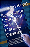 Successful Launch of New Medical Devices: Learn the basics of FDA clearance, Human Factors, Medical Device standards, IP concerns and Market Trends.