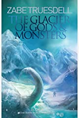 The Glacier of Gods and Monsters: A River Sanctuaries Book Kindle Edition