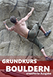 Grundkurs Bouldern: erweiterte Ausgabe (German Edition)