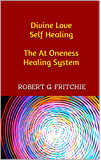 Divine Love Self Healing The At Oneness Healing System (English Edition)
