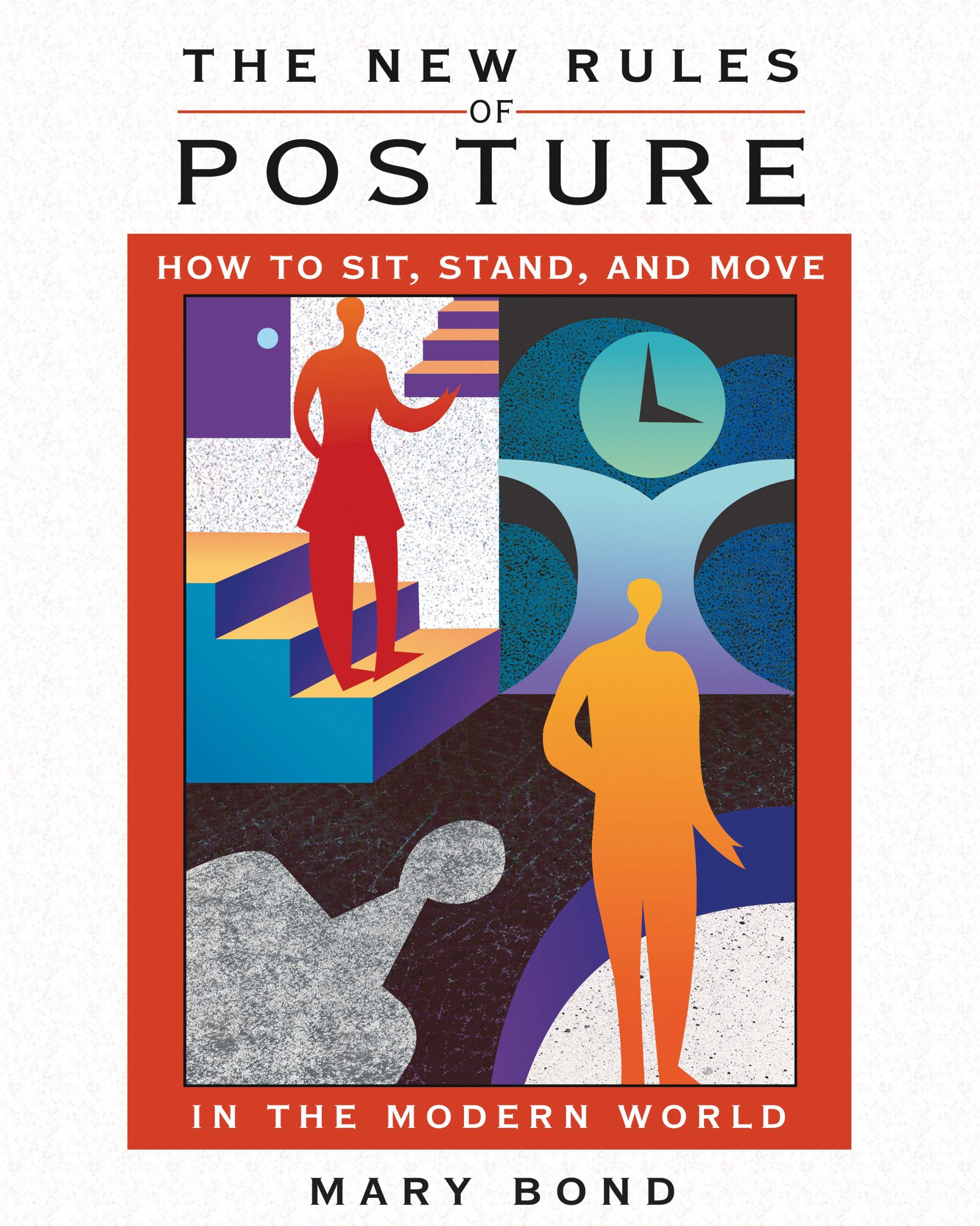 The New Rules of Posture: How to Sit, Stand, and Move in the Modern ...