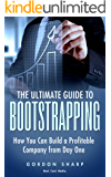 The Ultimate Guide to Bootstrapping - How You can Build a Profitable Company from Day One
