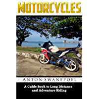 Motorcycles: A Guide Book To Long Distance And Adventure Riding