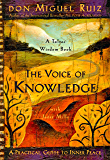 The Voice of Knowledge: A Practical Guide to Inner Peace (A Toltec Wisdom Book Book 4)