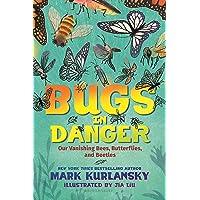 Bugs in Danger: Our Vanishing Bees, Butterflies, and Beetles