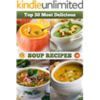 Top 50 Most Delicious Soup Recipes (Recipe Top 50's Book 5)