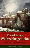 Die schönsten Weihnachtsgedichte (Über 100 Titel in einem Band) - Vollständige Ausgabe: Eine Sammlung der Weihnachtsgedichte von den berühmtesten deutschen ... leuchtend, Bäume blendend + Christnacht...