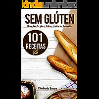 Sem Glúten: 101 receitas sem glúten de pães, bolos, cookies e biscoitos