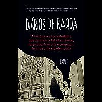 Diários de Raqqa – A história real do estudante que desafiou o Estado Islâmico, foi jurado de morte e conseguiu fugir de uma cidade sitiada
