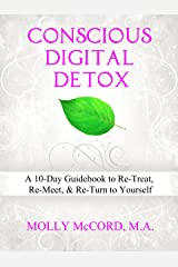 Conscious Digital Detox: A 10-Day Guidebook to Re-Treat, Re-Meet and Re-Turn to Yourself Kindle Edition