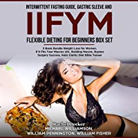 Intermittent Fasting Guide, Gastric Sleeve and IIFYM Flexible Dieting for Beginners Box Set: 3 Book Bundle Weight Loss for Women, If It Fits Your Macros 101, Building Muscle, Bypass Surgery Success, Keto Clarity Diet Bible Teaser