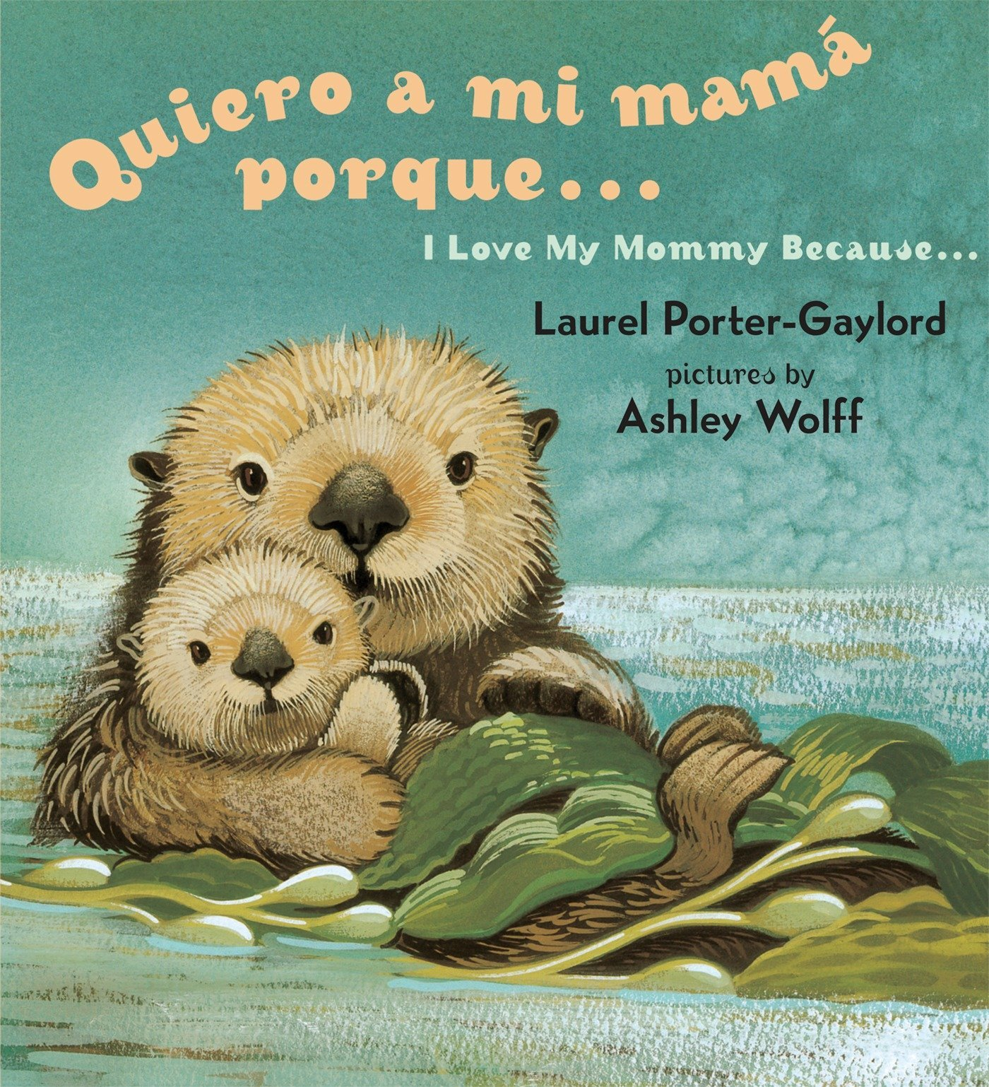 Quiero a mi Mama Porque (I Love my Mommy Because Eng/Span ed) (Spanish Edition) (Spanish) Board book – March 30, 2004 Laurel Porter Gaylord Ashley Wolff 0525472487 Animals - General
