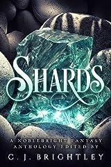 Shards: A Noblebright Fantasy Anthology (Lucent Anthologies Book 3) Kindle Edition