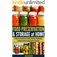 Food Preservation & Storage at Home - A Step by Step Guide to Canning, Pickling, Dehydrating, Freezing & Safely Storing Food for Later Use (English Edition)