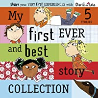 Charlie and Lola: My First Ever and Best Story Collection: My First Ever And Best Story Collection