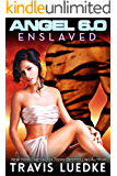 Angel 6.0: Enslaved (Space Opera Romance): (Angel 6.0, Book 3)