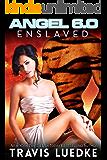 Angel 6.0: Enslaved (Space Opera Romance): (Angel 6.0, Book 3)