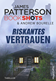 Riskantes Vertrauen (James Patterson Bookshots 12)