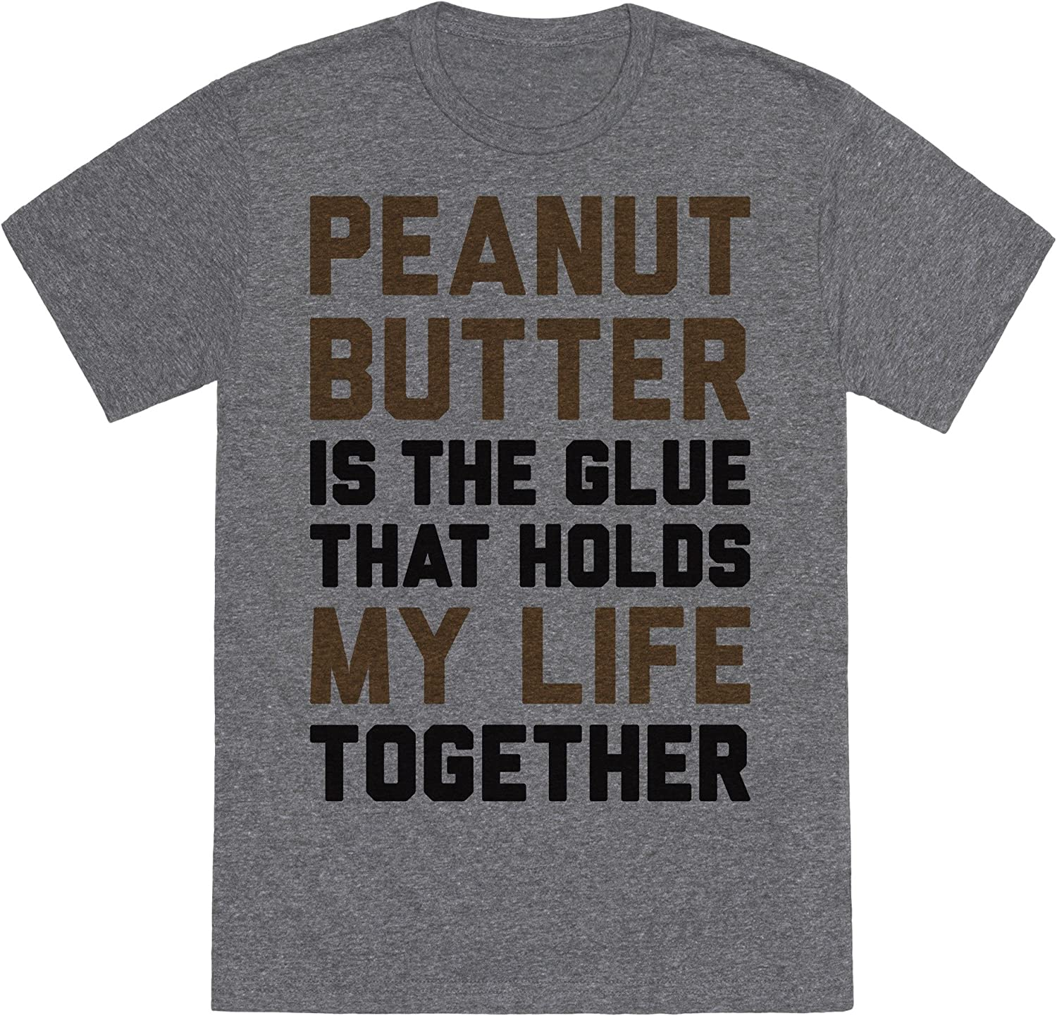 LookHUMAN Peanut Butter is The Glue That Holds My Life Together Mens/Unisex Fitted Triblend Tee