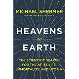 Heavens on Earth: The Scientific Search for the Afterlife, Immortality, and Utopia (English Edition)