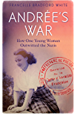 Andrée's War: How One Young Woman Outwitted the Nazis