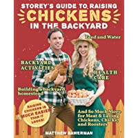 STOREY'S GUIDE TO RAISING CHICKENS IN THE BACKYARD: Feed and Water, Health Care,...