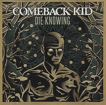 6abef49fc Comeback Kid - Die Knowing - Amazon.com Music
