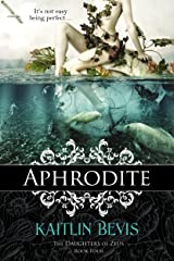 Aphrodite: Book 1 Aphrodite Trilogy (The Daughters of Zeus 4) Kindle Edition