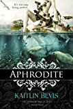 Aphrodite: Book 1 Aphrodite Trilogy (The Daughters of Zeus 4)