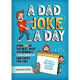A Dad Joke A Day: Over 365 of the best most exceedingly cringeworthy dad jokes for kids. Eye rolls and giggles assured, every