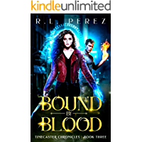 Bound by Blood: A Young Adult Urban Fantasy Romance (Timecaster Chronicles Book 3)