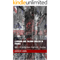 Learning and Talking English in France: Buch in einfachem Englisch - Roman (English Edition)