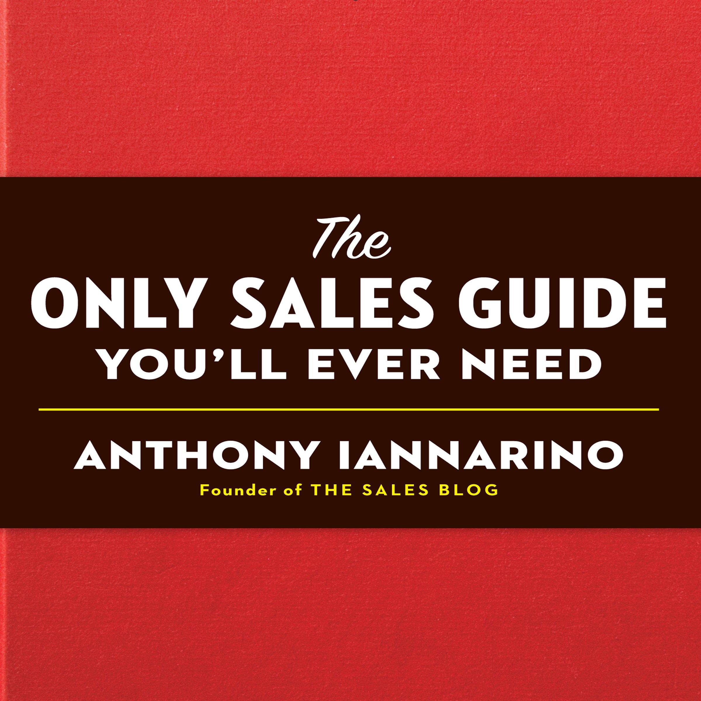 The Only Sales Guide You'll Ever Need: Amazon.es: Anthony Iannarino: Libros  en idiomas extranjeros