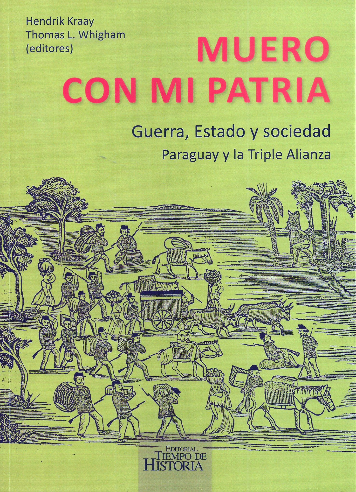 Muero con mi patria, Guerra, Estado y sociedad, Paraguay y la Triple Alianza (Spanish Edition): Hendrik Kraay (editor), Thomas L. Whigham (editor), ...