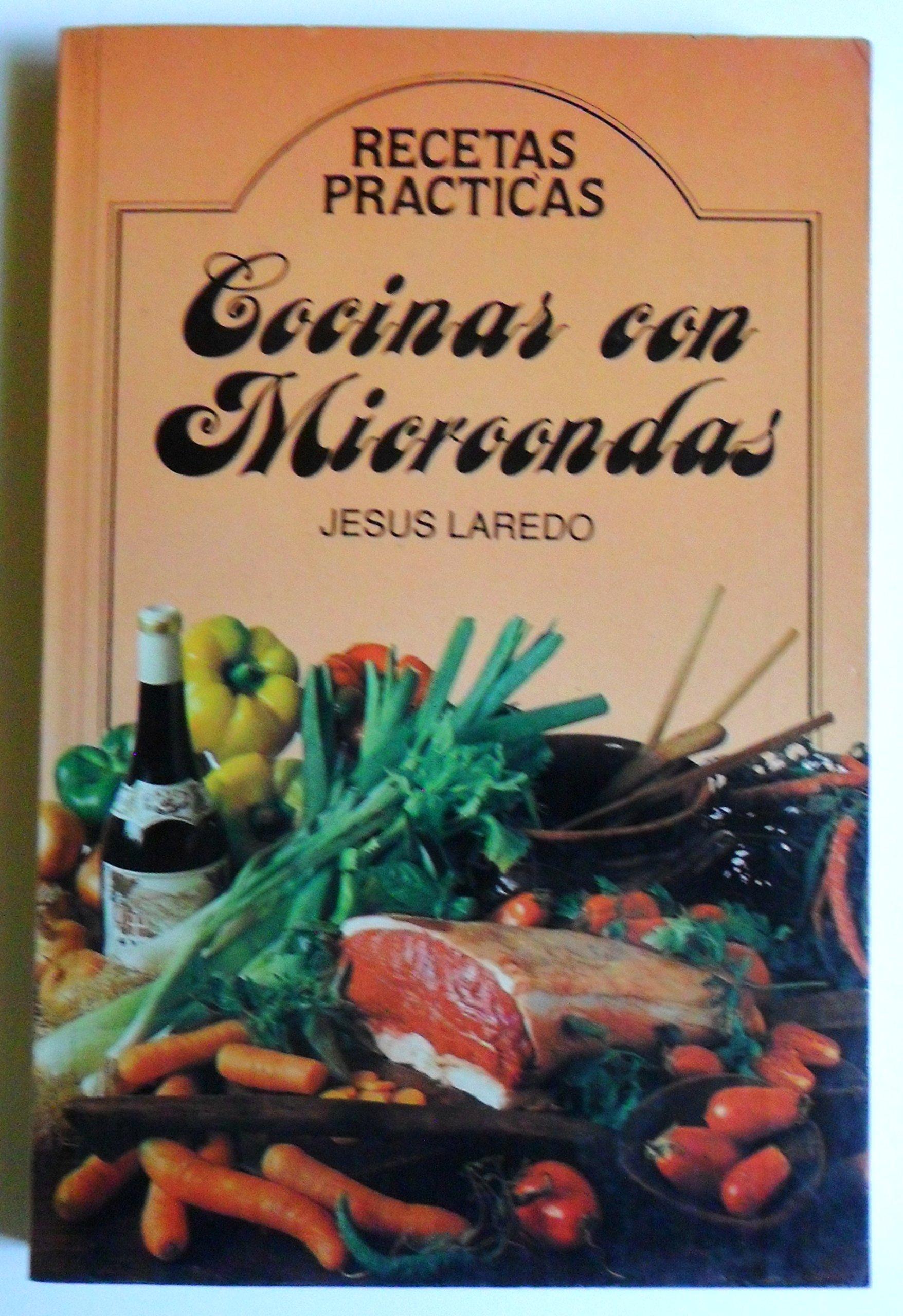 COCINAR CON MICROONDAS, RECETAS PRACTICAS POR JESUS LAREDO ...