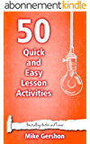 50 Quick and Easy Lesson Activities (Quick 50 Teaching Series Book 3) (English Edition)