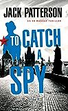 To Catch a Spy (An Ed Maddux Cold War Spy Thriller Book 2)