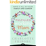 Fulfilled Working Mom: Have It All in Your Family and Career