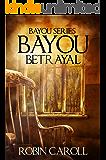 Bayou Betrayal (Bayou Series Book 5)