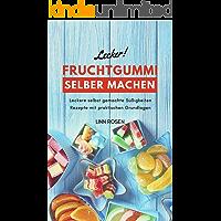 Fruchtgummi selber machen: Leckere selbst gemachte Süßigkeiten Rezepte mit praktischen Grundlagen - Grundrezept vegan oder mit Gelatine (German Edition)